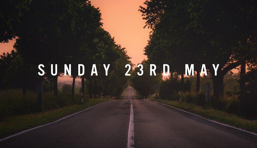 Prep for Sunday 23rd May 2021